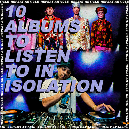 10 ALBUMS TO LISTEN TO IN ISOLATION
