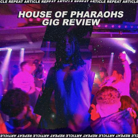HOUSE OF PHARAOHS @ HEADROW HOUSE LEEDS REVIEW