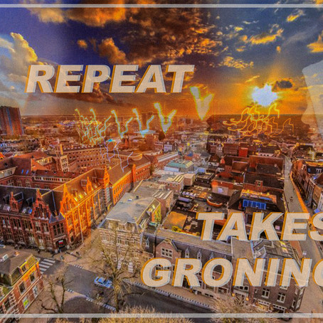 REPEAT TAKES GRONINGEN