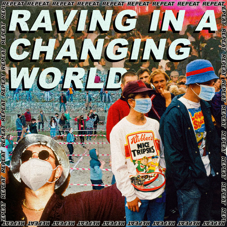 RAVING IN A CHANGING WORLD