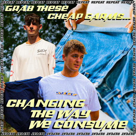 GRAB THESE CHEAP GARMS - CHANGING THE WAY WE CONSUME