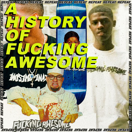 A HISTORY OF: FUCKING AWESOME