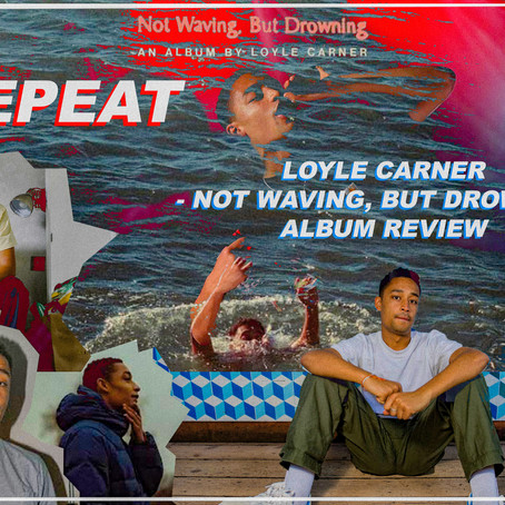 LOYLE CARNER - NOT WAVING, BUT DROWNING ALBUM REVIEW