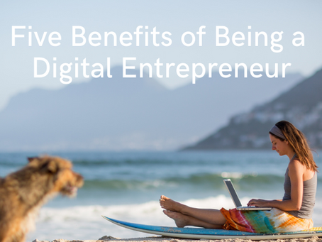 Five Benefits of Being a Digital Entrepreneur