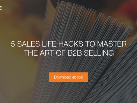 5 Sales Life Hacks To Master The Art Of B2B Selling