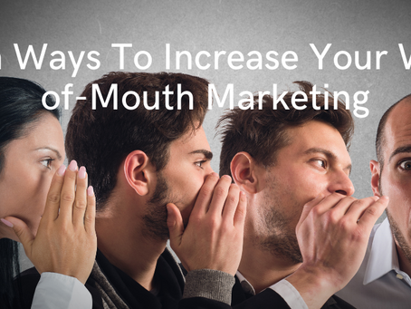 Seven Ways To Increase Your Word-of-Mouth Marketing