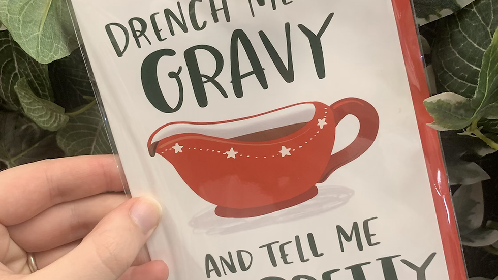 Drench Me in Gravy and Tell Me I'm Pretty Card