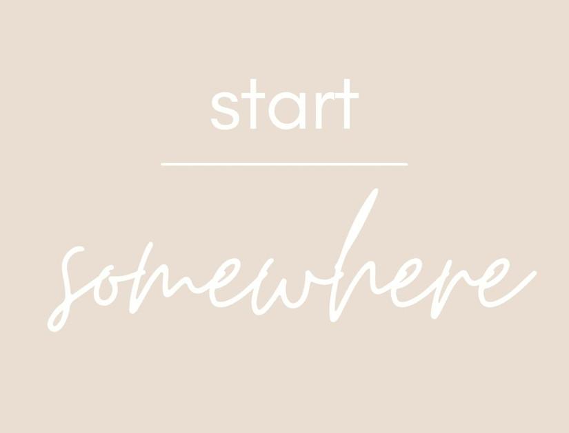 START SOMEWHERE.