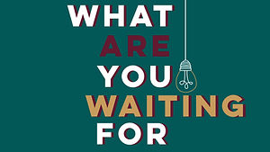 What Are You Waiting For_Main Graphic.jp