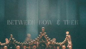 Between Now and Then.jpg