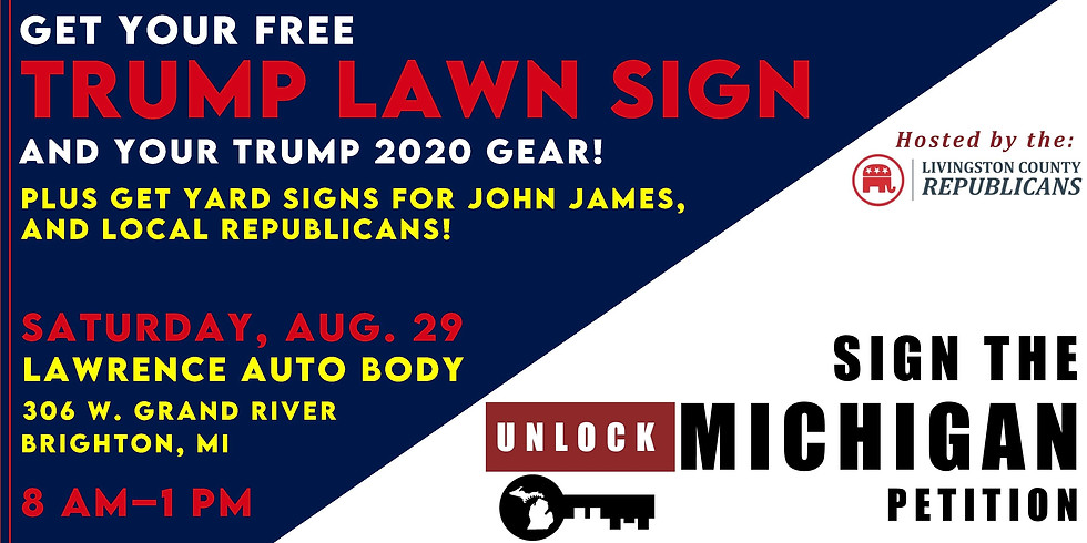 Get Your Trump & John James Lawn Signs, Other GOP Lawn Signs & Sign the Unlock MI Petition