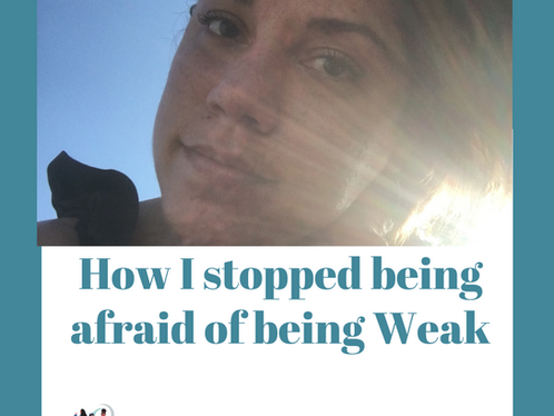 How I stopped being afraid of being weak