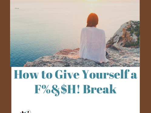 How to Give Yourself a F%&@${*H? Break