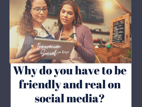 Why do you have to be friendly and real on social media?