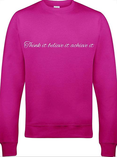 Think it believe it achieve it sweatshirt