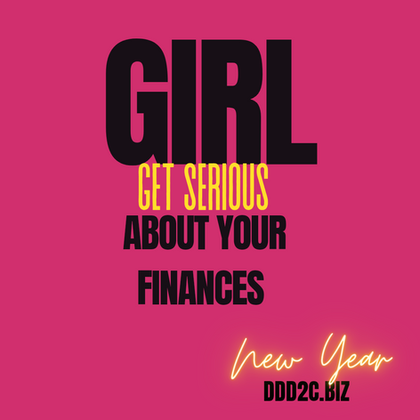 Girlll..Get Serious About Your Finances