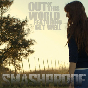 SMASHPROOF // OUT OF THIS WORLD (FEAT. GET WELL)