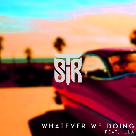 SIR T // WHATEVER WE DOING (FEAT. ILLA)