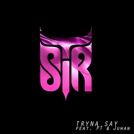 SIR T // TRYNA SAY (FEAT. PT & JUWAN)