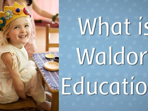 What is Waldorf Education and Its benefits for Children