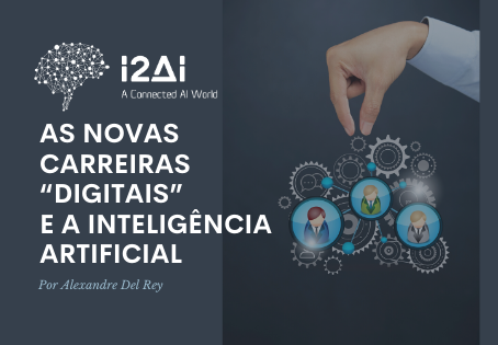 "As novas carreiras ""digitais"" e a Inteligência Artificial"