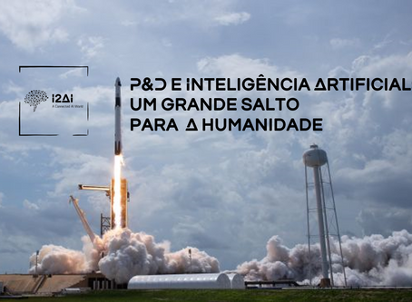P&D e Inteligência Artificial: um grande salto para a humanidade