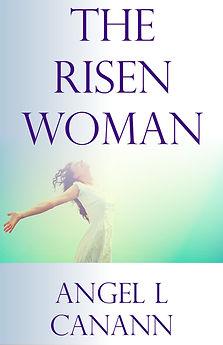 the risen woman, angel canann, book, ebook, paperbak, women, woman, strong woman, free woman, liberation, stories, true stories, life stories