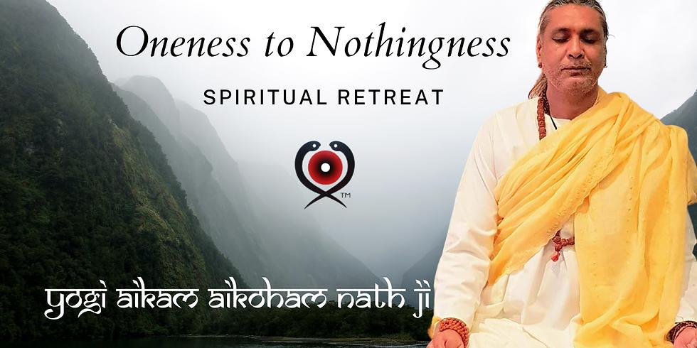 Oneness to NOTHINGNESS - Spiritual Retreat