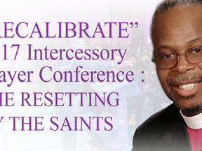 """""""RECALIBRATE"""" 2017 Intercessory Prayer Conference :THE RESETTING BY THE SAINTS"""