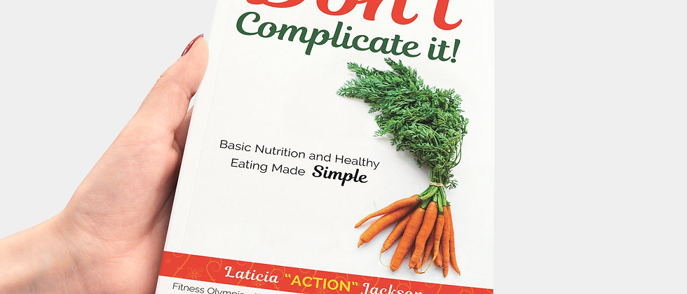 Don't Complicate It: Basic Nutrition and Healthy Eating Made Simple