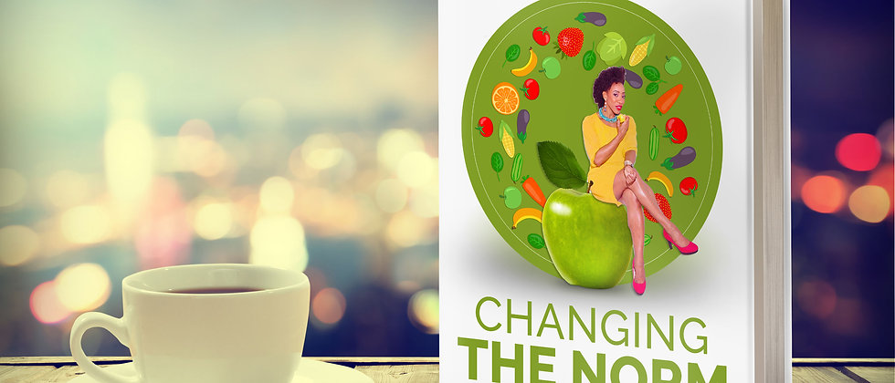 Changing The Norm: A Black Woman's Guide To Eating, Feeling and Looking Her Best