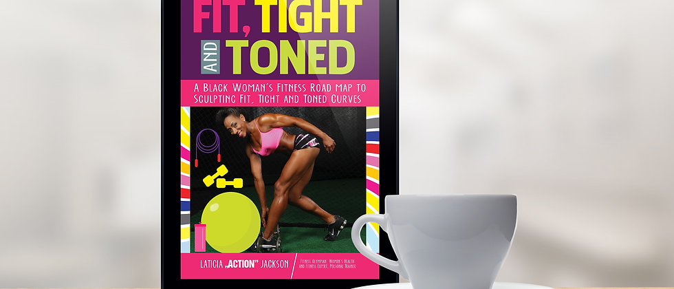 Fit, Tight and Toned: A Black Woman's Fitness Road Map To Sculpting Fit, Tight and Toned Curves