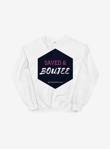 Saved & Boujee Sweatshirt