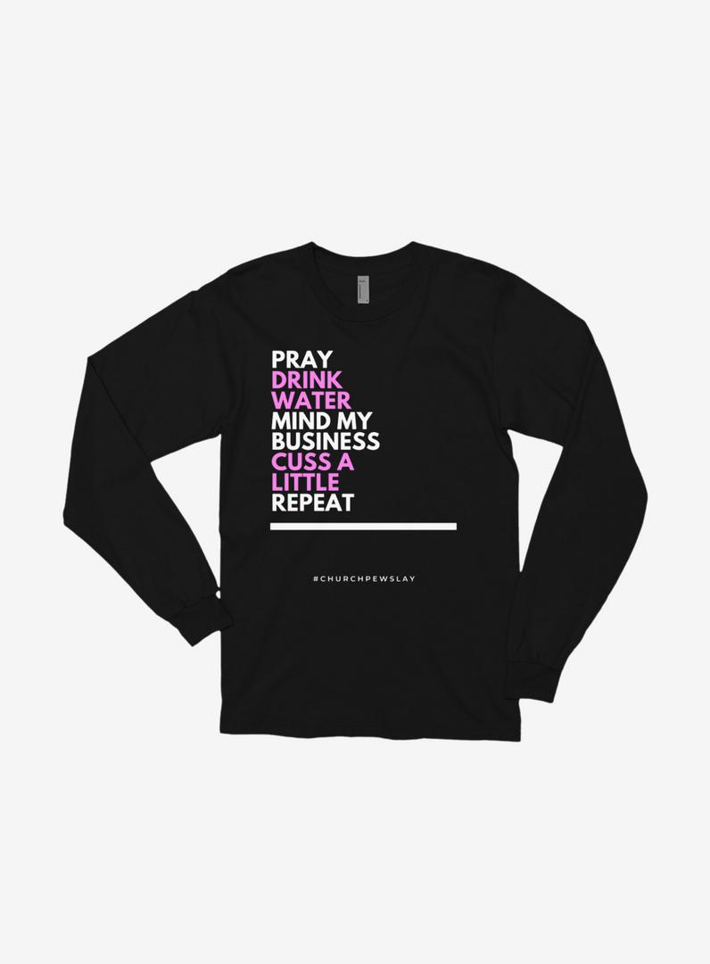 Pray Drink Water Long Sleeve Shirt