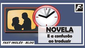 NOVELA - E a confusão ao traduzir