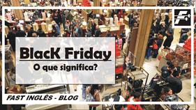 BLACK FRIDAY - O que significa?