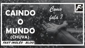 CAINDO O MUNDO (CHUVA) - Como falar?