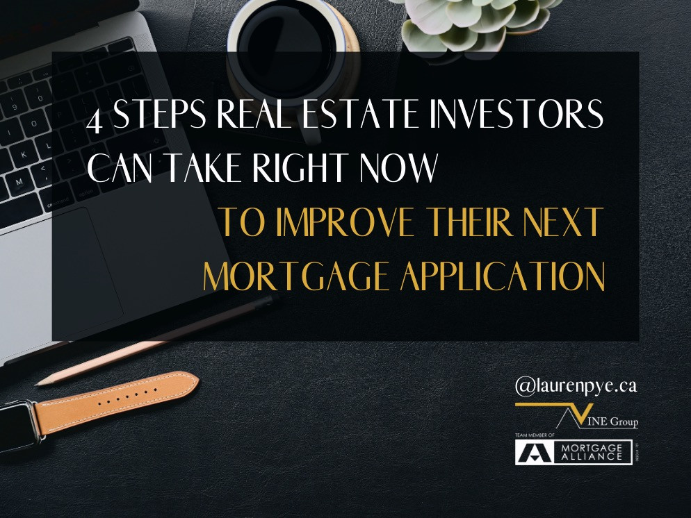 4 STEPS REAL ESTATE INVESTORS CAN TAKE RIGHT NOW TO IMPROVE THEIR NEXT MORTGAGE APPLICATION