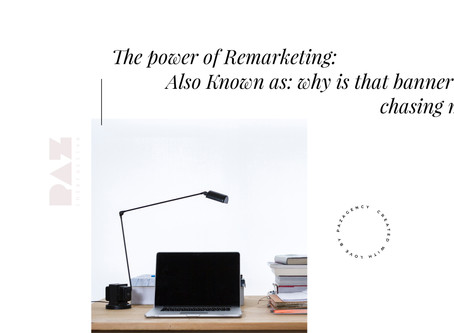 The power of Remarketing: Also Known as: why is that banner chasing me?