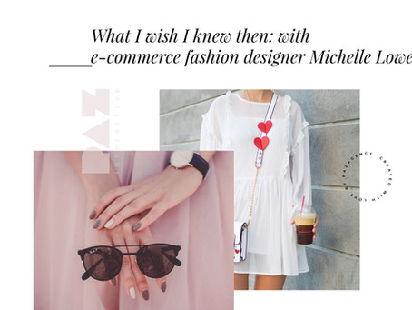 What I wish I knew then: with e-commerce fashion designer Michelle Lowe