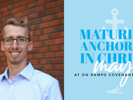 Maturity Anchored in Christ - A Reflection by Dallas Nord