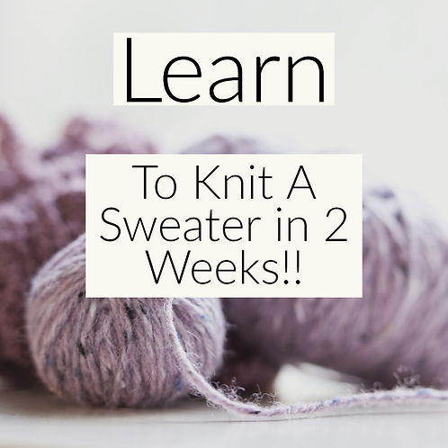 July 20, 2019 - Learn to Knit a Sweater in 2 Weeks!!