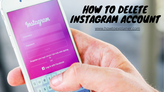 How to delete instagram account, www.howtoexplainer.com