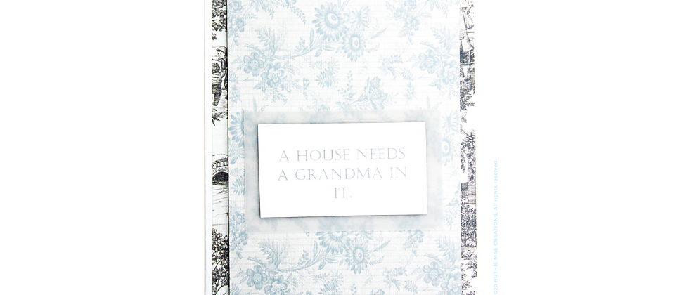 A House Needs A Grandma In It.