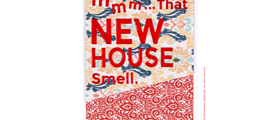 Mmm...That NEW HOUSE Smell.