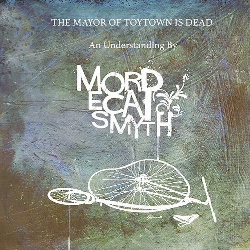 Mordecai Smyth The Mayor Of Toytown Is Dead vinyl LP