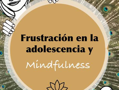 Frustración en la adolescencia y Mindfulness