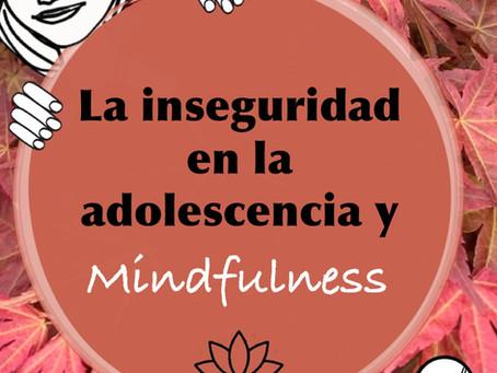 La inseguridad en la adolescencia y mindfulness