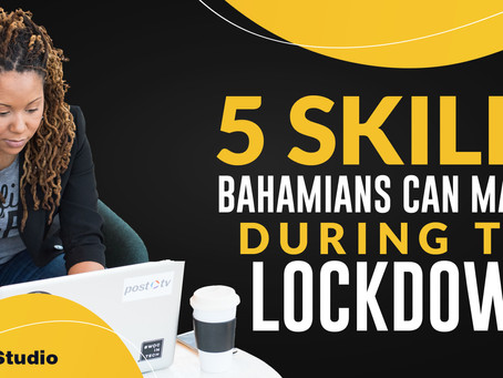 5 Skills Bahamians Can Master During the Lock-Down