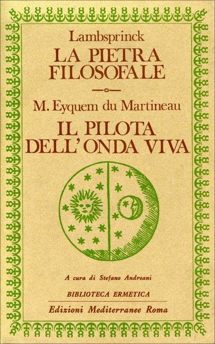 LA PIETRA FILOSOFALE - IL PILOTA DELL'ONDA VIVA. Lambsprinck , M. Eyquem du Mart